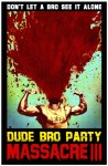 Poster Dude Bro Party Massacre III